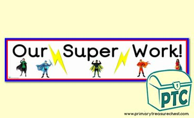 'Our Super Work' - Display Heading/ Classroom Banner