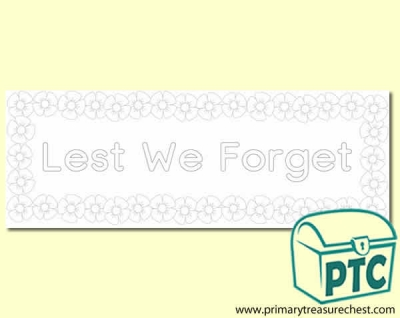 'Lest We Forget' Colouring Sheet Display Heading/ Classroom Banner with Poppy Border