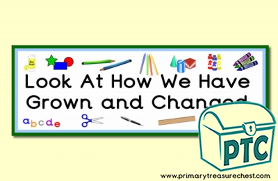 'Look At How We Have Grown and Changed' Classroom Banner / Display Heading
